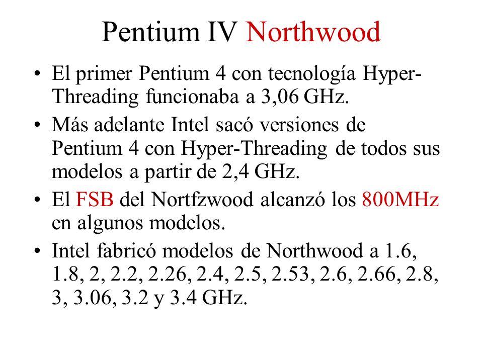 Pentium IV Northwood El primer Pentium 4 con tecnología Hyper-Threading funcionaba a 3,06 GHz.