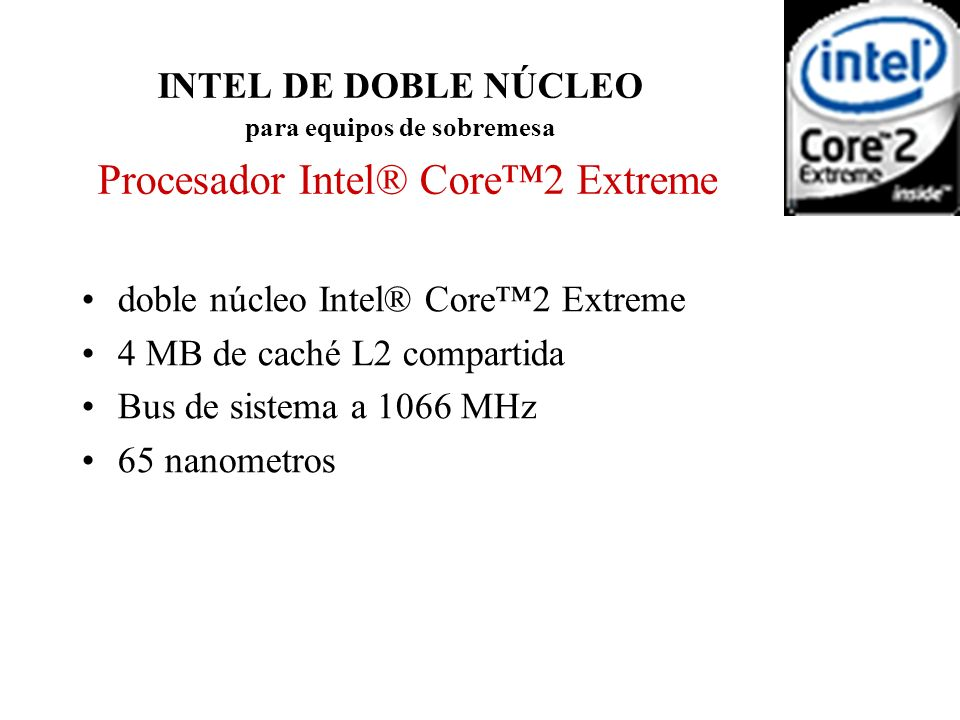 INTEL DE DOBLE NÚCLEO para equipos de sobremesa Procesador Intel® Core™2 Extreme