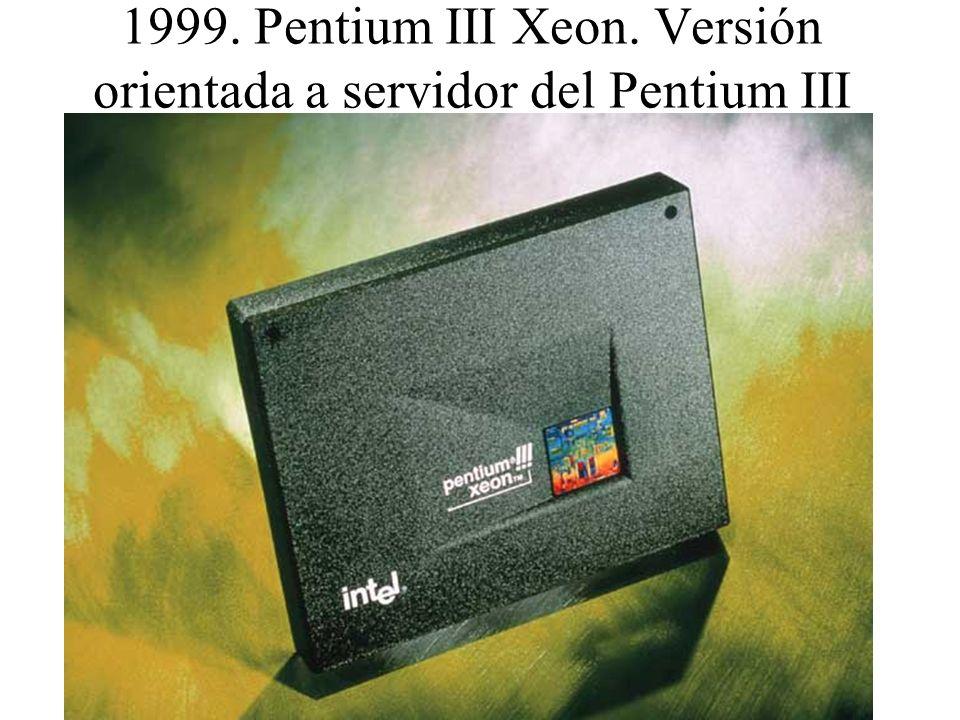 1999. Pentium III Xeon. Versión orientada a servidor del Pentium III