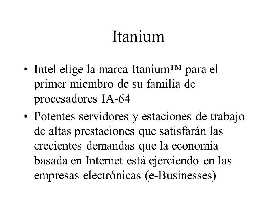 Itanium Intel elige la marca Itanium™ para el primer miembro de su familia de procesadores IA-64.
