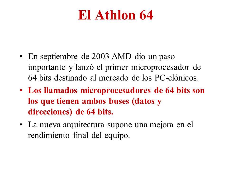 El Athlon 64 En septiembre de 2003 AMD dio un paso importante y lanzó el primer microprocesador de 64 bits destinado al mercado de los PC-clónicos.