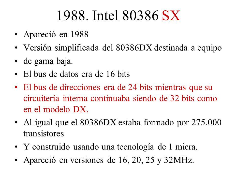 1988. Intel 80386 SX Apareció en 1988. Versión simplificada del 80386DX destinada a equipo. de gama baja.