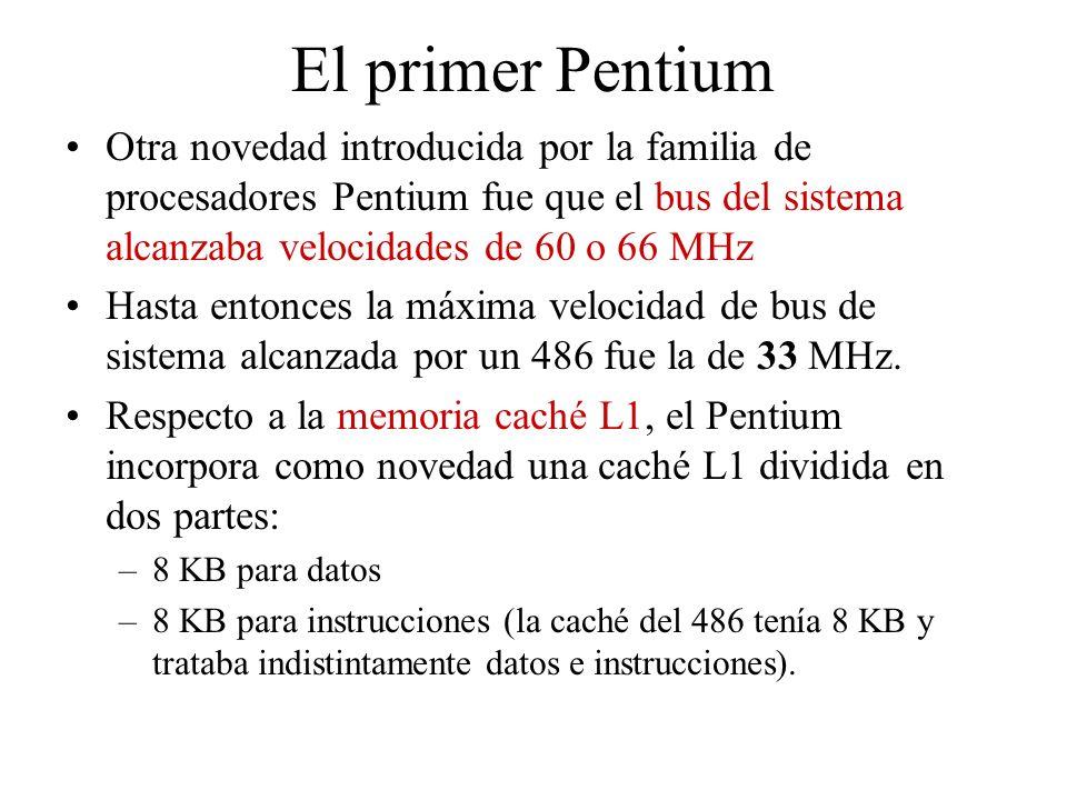 El primer Pentium Otra novedad introducida por la familia de procesadores Pentium fue que el bus del sistema alcanzaba velocidades de 60 o 66 MHz.