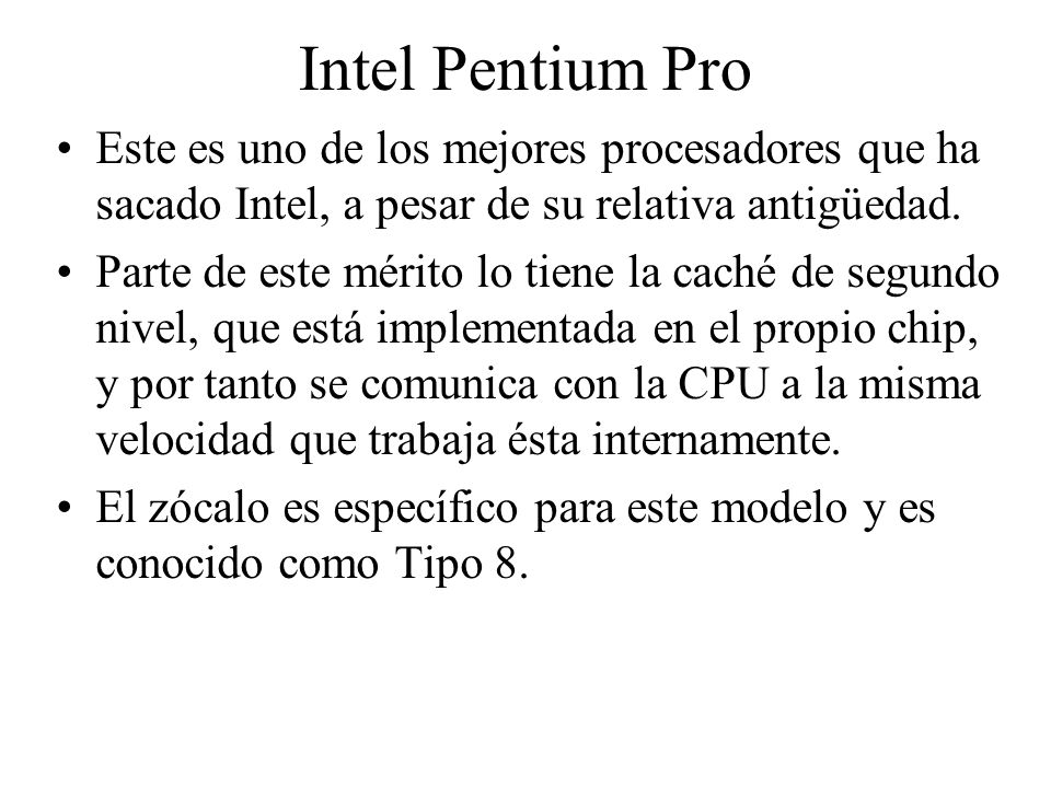 Intel Pentium Pro Este es uno de los mejores procesadores que ha sacado Intel, a pesar de su relativa antigüedad.