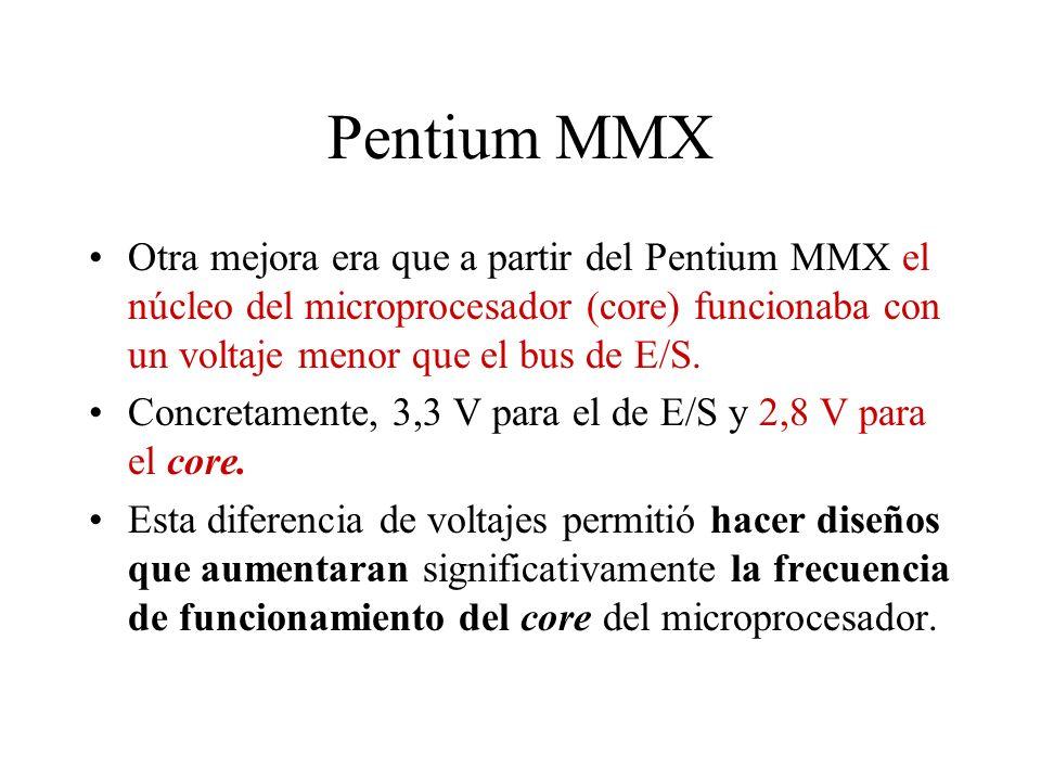 Pentium MMX Otra mejora era que a partir del Pentium MMX el núcleo del microprocesador (core) funcionaba con un voltaje menor que el bus de E/S.