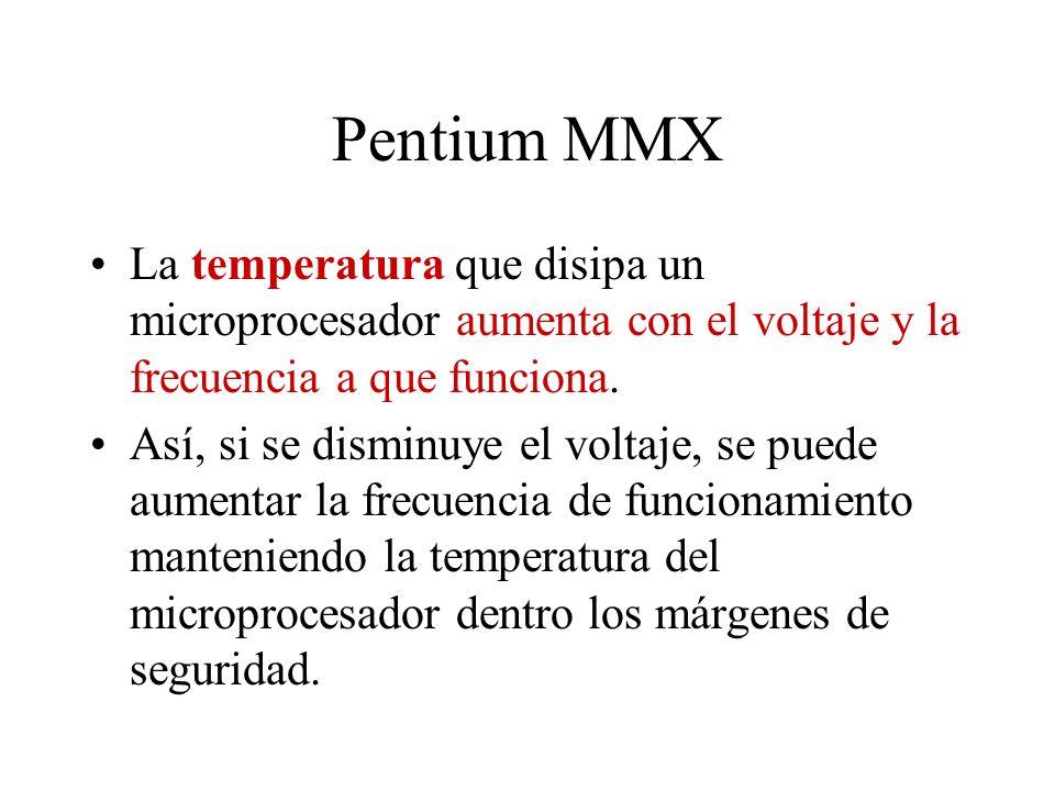 Pentium MMX La temperatura que disipa un microprocesador aumenta con el voltaje y la frecuencia a que funciona.