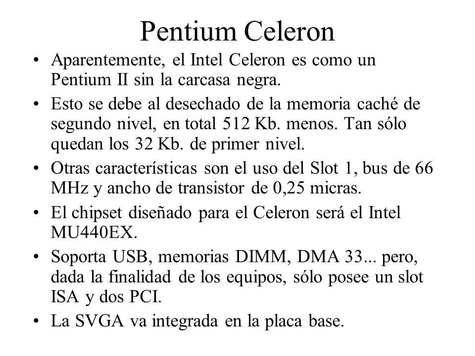 Pentium Celeron Aparentemente, el Intel Celeron es como un Pentium II sin la carcasa negra.