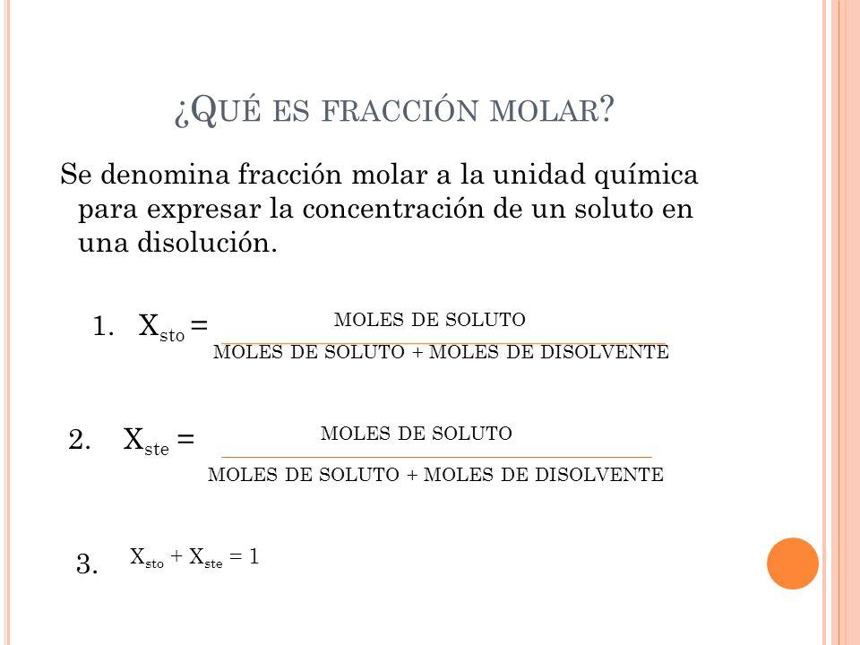 ¿Qué es fracción molar Se denomina fracción molar a la unidad química para expresar la concentración de un soluto en una disolución.