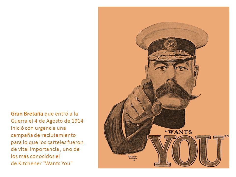 Gran Bretaña que entró a la Guerra el 4 de Agosto de 1914 inició con urgencia una campaña de reclutamiento para lo que los carteles fueron de vital importancia , uno de los más conocidos el de Kitchener Wants You