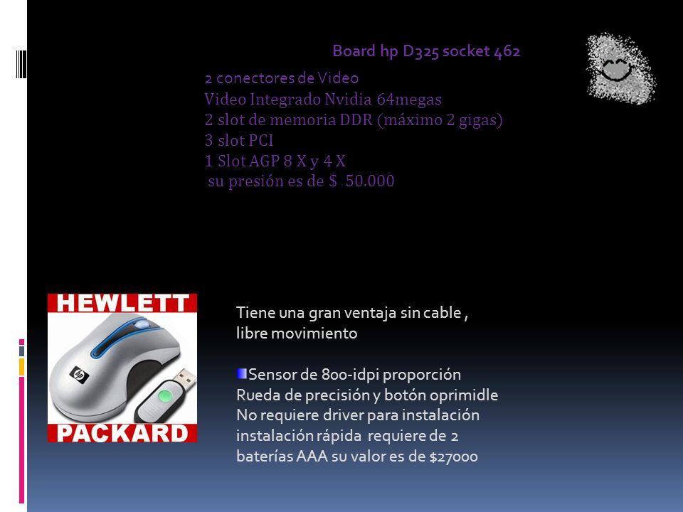 Board hp D325 socket 462 2 conectores de Video Video Integrado Nvidia 64megas 2 slot de memoria DDR (máximo 2 gigas) 3 slot PCI 1 Slot AGP 8 X y 4 X.