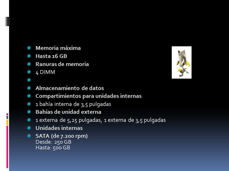 Memoria máximaHasta 16 GB. Ranuras de memoria. 4 DIMM. Almacenamiento de datos. Compartimientos para unidades internas.