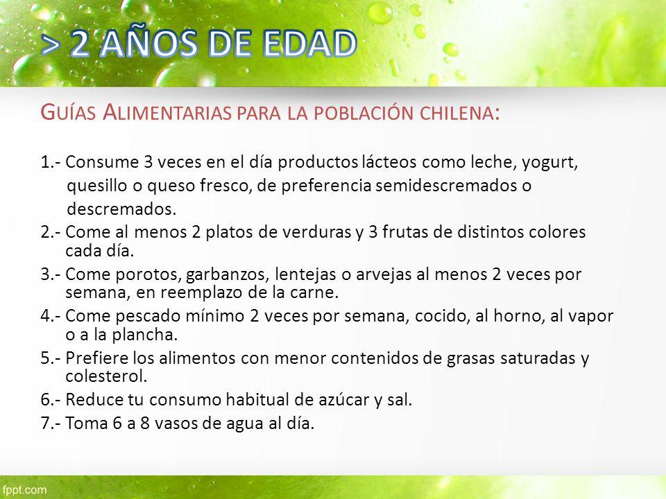 > 2 AÑOS DE EDAD Guías Alimentarias para la población chilena: