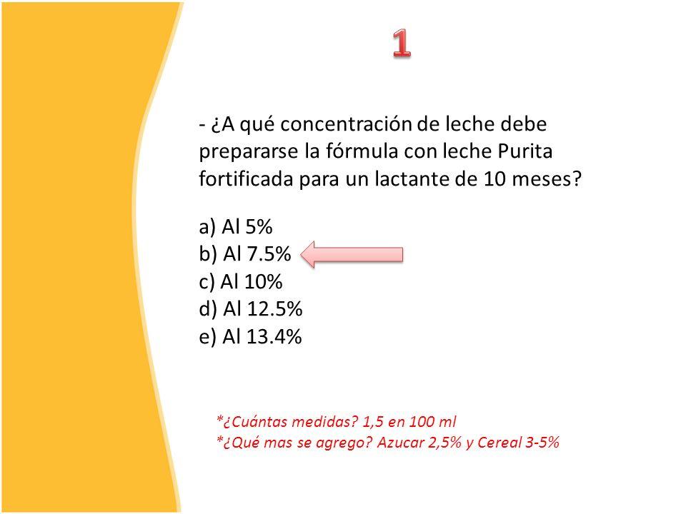 1 - ¿A qué concentración de leche debe prepararse la fórmula con leche Purita fortificada para un lactante de 10 meses