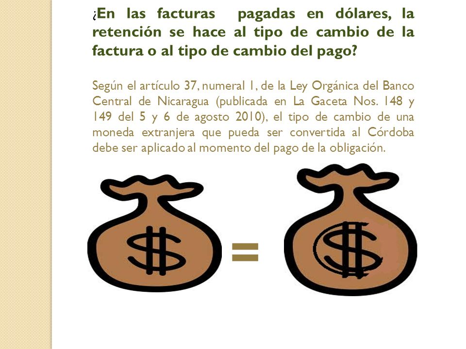 ¿En las facturas pagadas en dólares, la retención se hace al tipo de cambio de la factura o al tipo de cambio del pago
