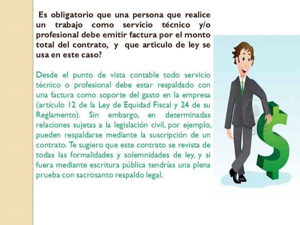 Es obligatorio que una persona que realice un trabajo como servicio técnico y/o profesional debe emitir factura por el monto total del contrato, y que articulo de ley se usa en este caso