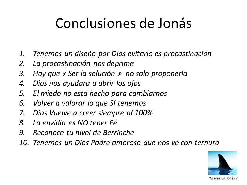 Conclusiones de Jonás Tenemos un diseño por Dios evitarlo es procastinación. La procastinación nos deprime.