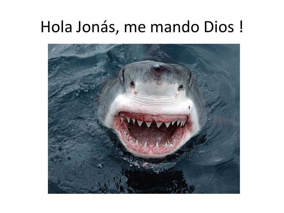 Hola Jonás, me mando Dios !