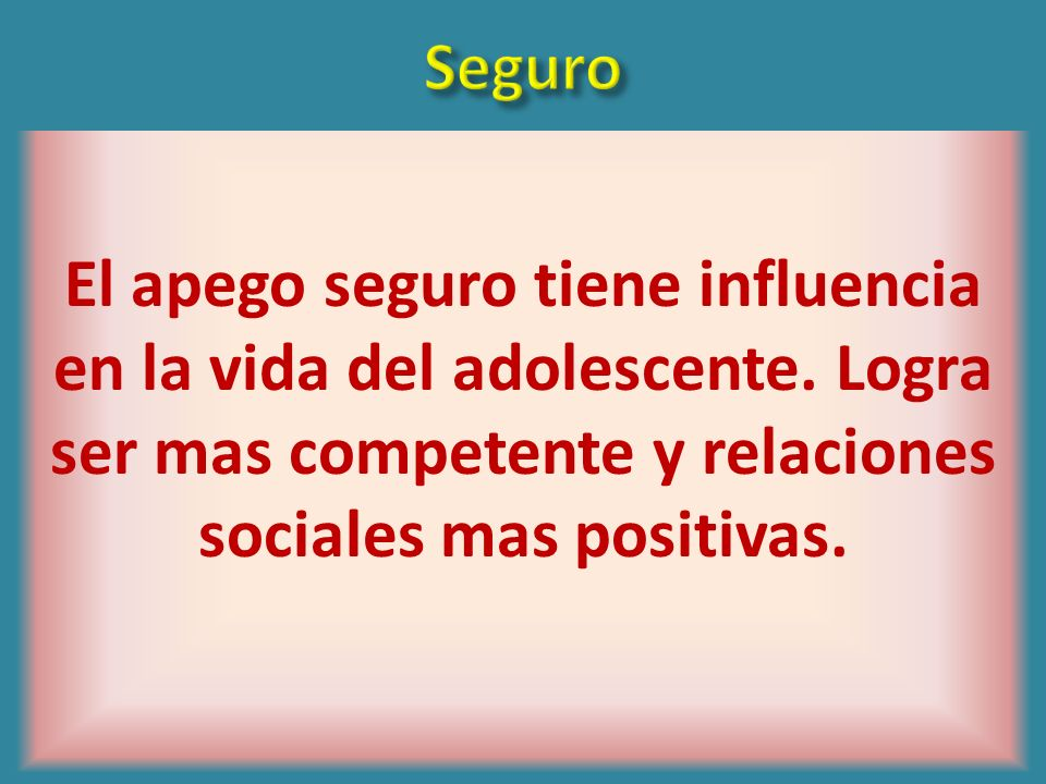 SeguroEl apego seguro tiene influencia en la vida del adolescente.