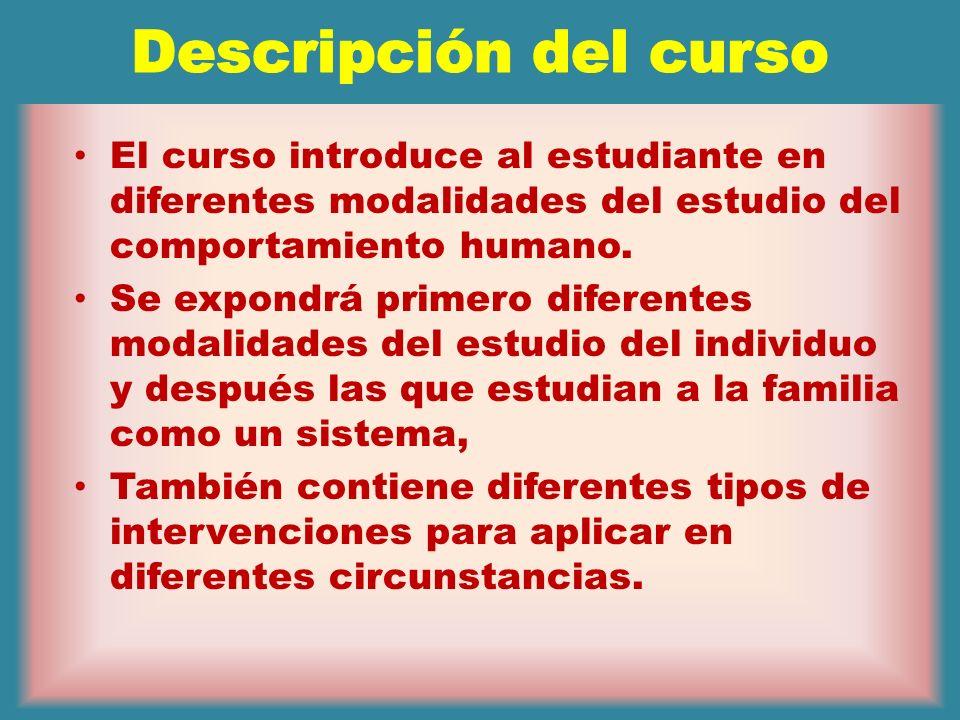 Descripción del cursoEl curso introduce al estudiante en diferentes modalidades del estudio del comportamiento humano.
