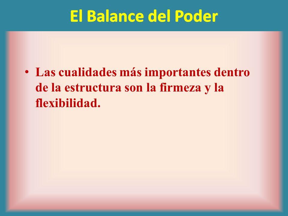 El Balance del PoderLas cualidades más importantes dentro de la estructura son la firmeza y la flexibilidad.