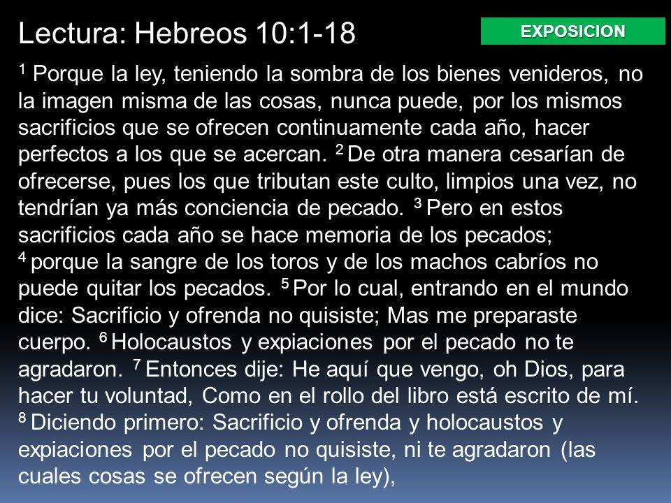 Lectura: Hebreos 10:1-18 EXPOSICION.