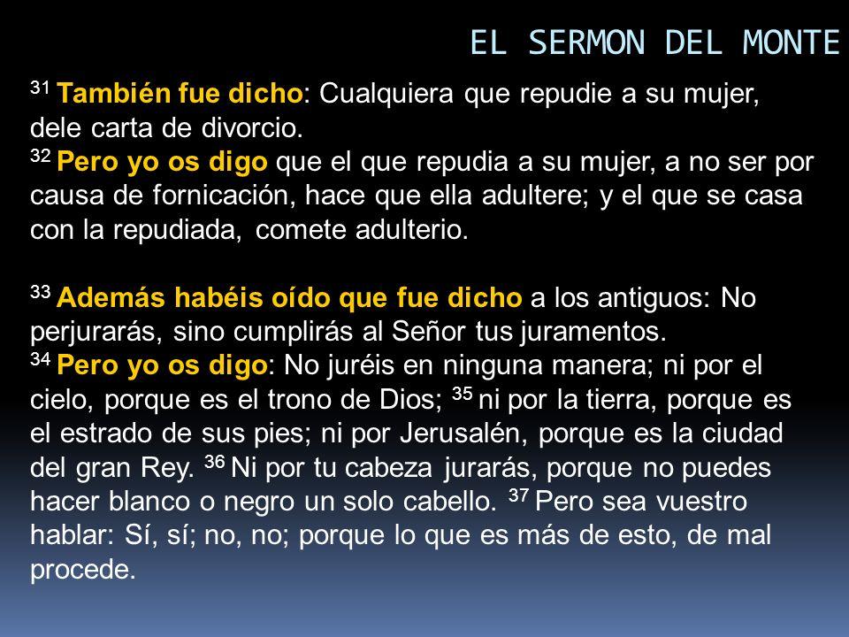 EL SERMON DEL MONTE 31 También fue dicho: Cualquiera que repudie a su mujer, dele carta de divorcio.