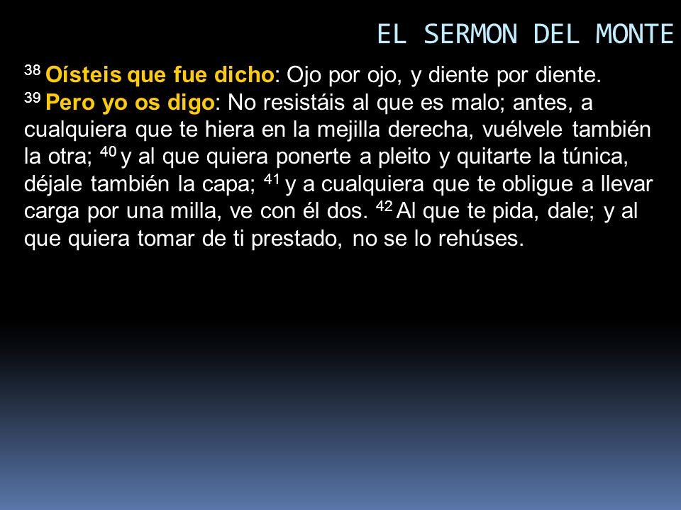 EL SERMON DEL MONTE 38 Oísteis que fue dicho: Ojo por ojo, y diente por diente.