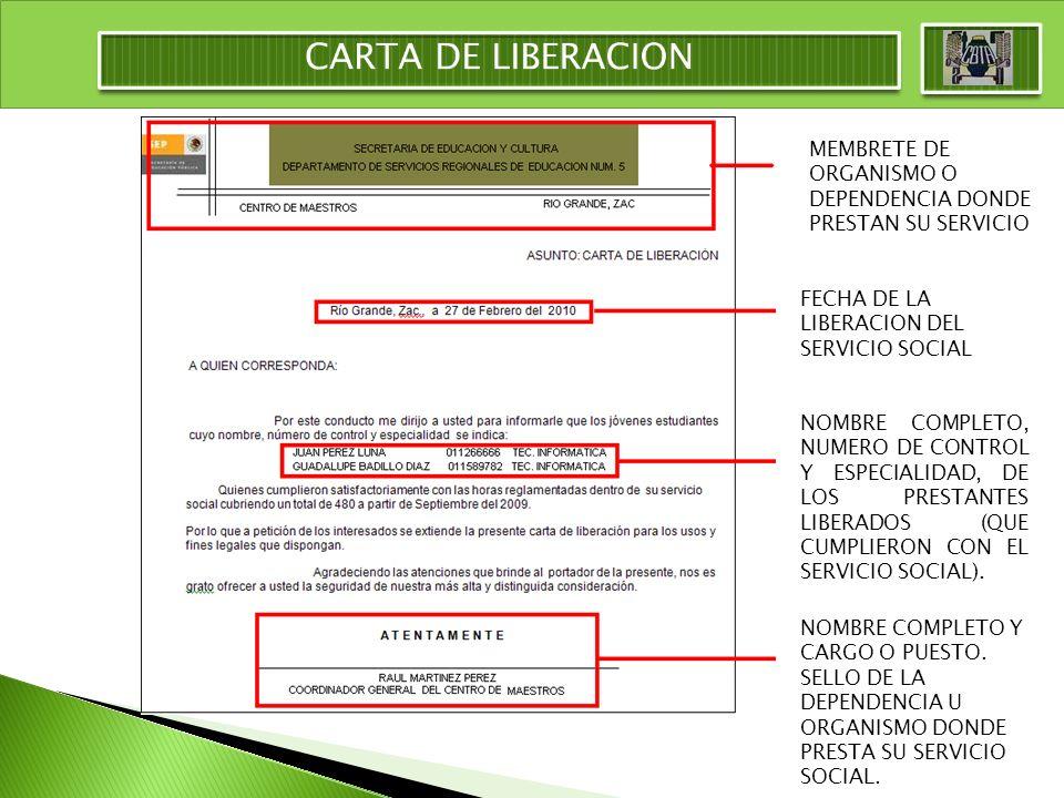 CARTA DE LIBERACION MEMBRETE DE ORGANISMO O DEPENDENCIA DONDE PRESTAN SU SERVICIO. FECHA DE LA LIBERACION DEL SERVICIO SOCIAL.