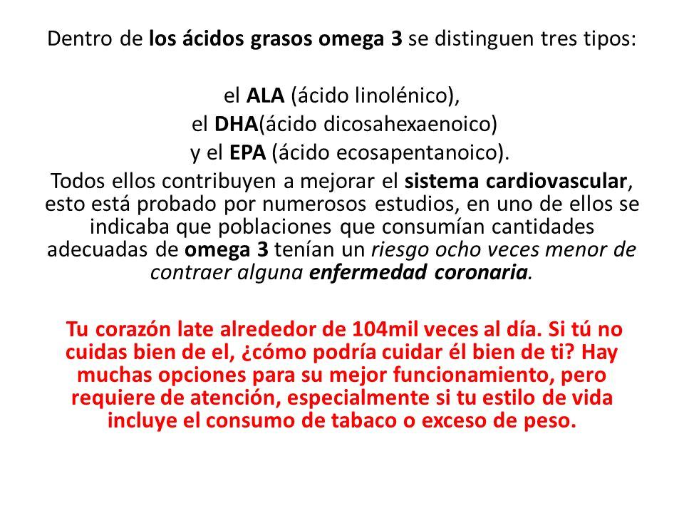 Dentro de los ácidos grasos omega 3 se distinguen tres tipos: