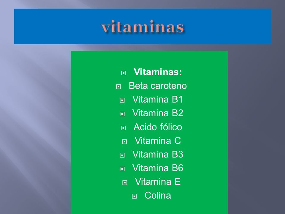 vitaminas Vitaminas: Beta caroteno Vitamina B1 Vitamina B2