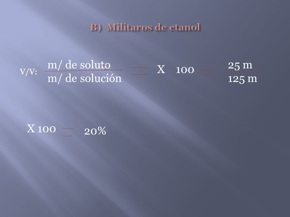 m/ de soluto m/ de solución 25 m 125 m X 100 X 100 20%