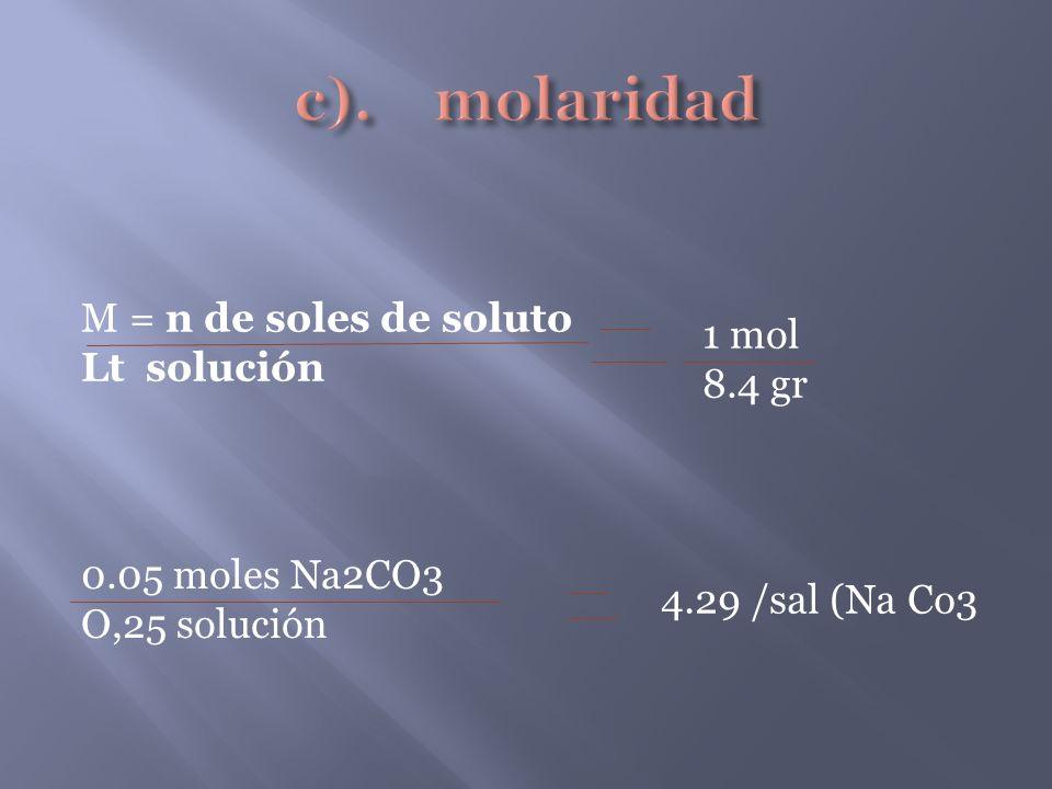 c). molaridad M = n de soles de soluto 1 mol Lt solución 8.4 gr