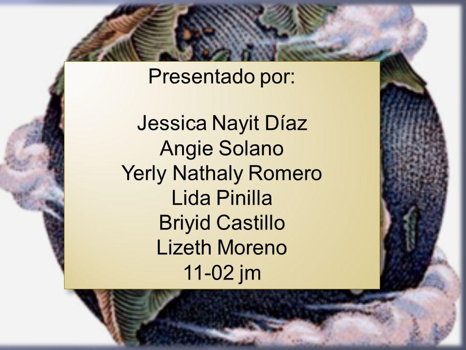 Presentado por: Jessica Nayit Díaz. Angie Solano. Yerly Nathaly Romero. Lida Pinilla. Briyid Castillo.