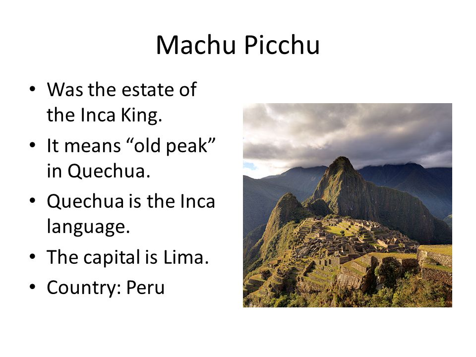 Machu Picchu Was the estate of the Inca King.
