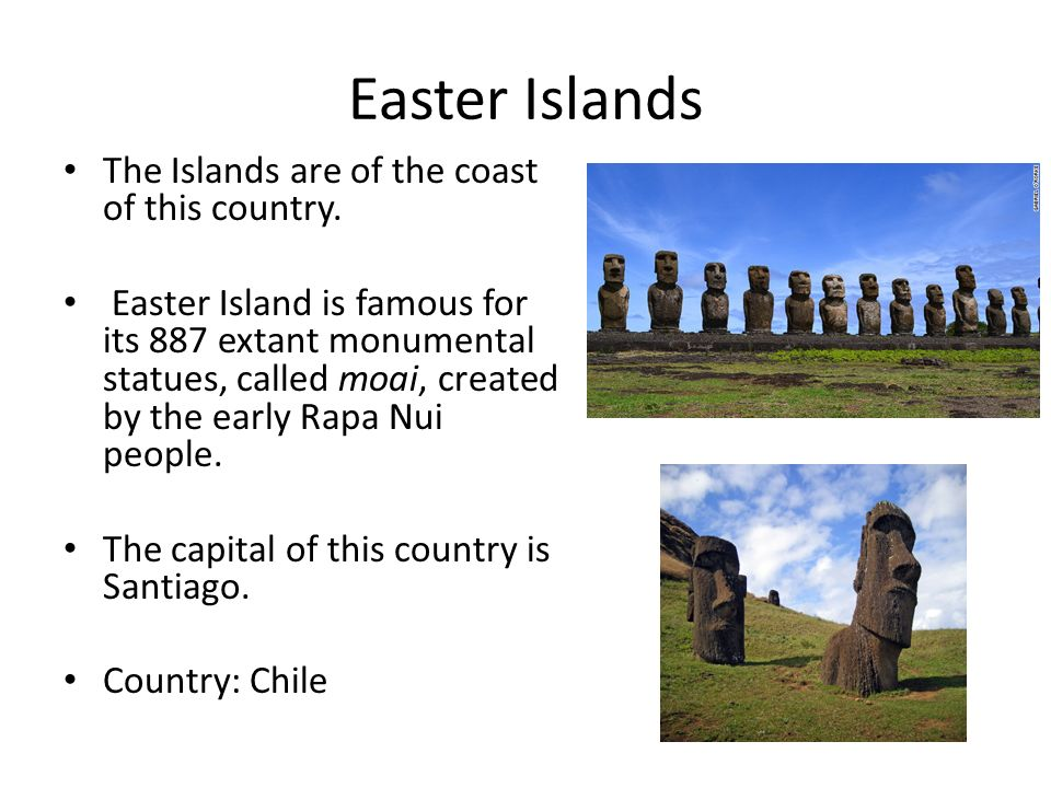 Easter Islands The Islands are of the coast of this country.