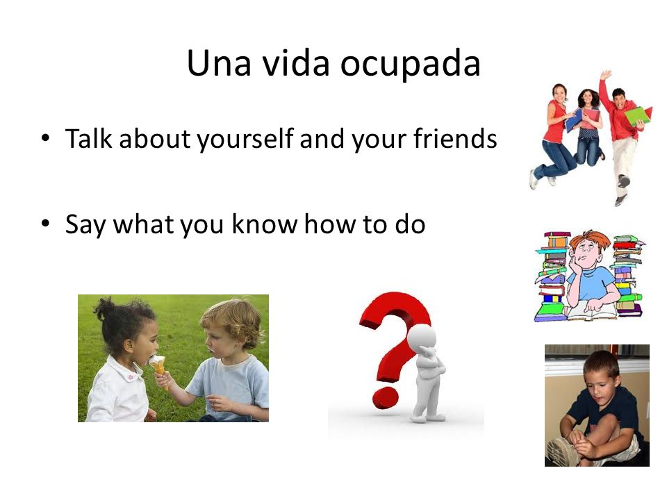 Una vida ocupada Talk about yourself and your friends
