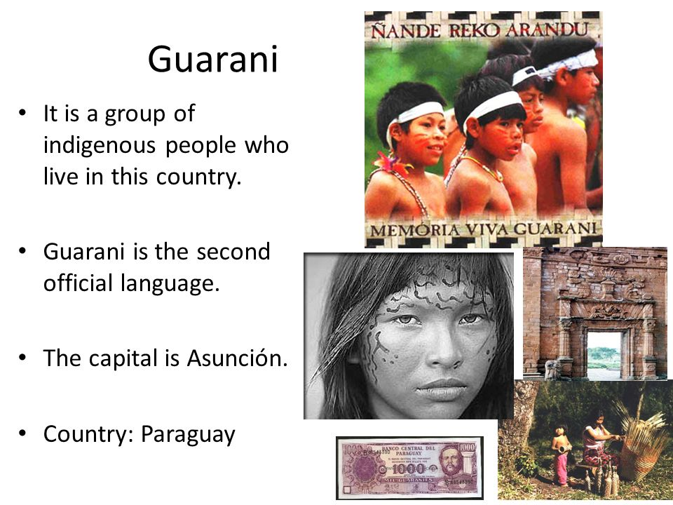 Guarani It is a group of indigenous people who live in this country.