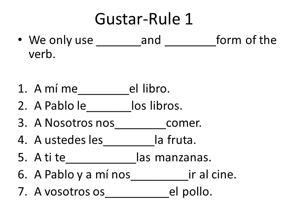 Gustar-Rule 1 We only use _______and ________form of the verb.