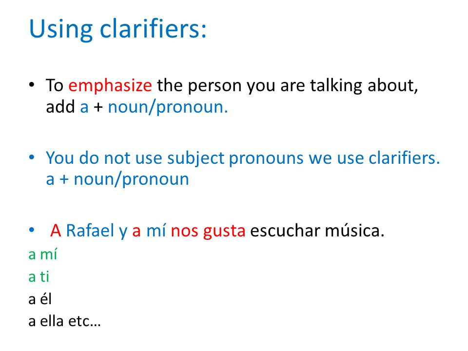 Using clarifiers: To emphasize the person you are talking about, add a + noun/pronoun.