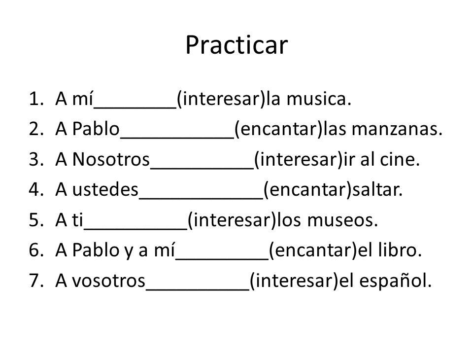 Practicar A mí________(interesar)la musica.