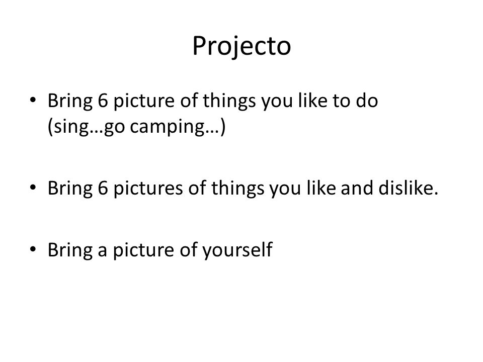 Projecto Bring 6 picture of things you like to do (sing…go camping…)