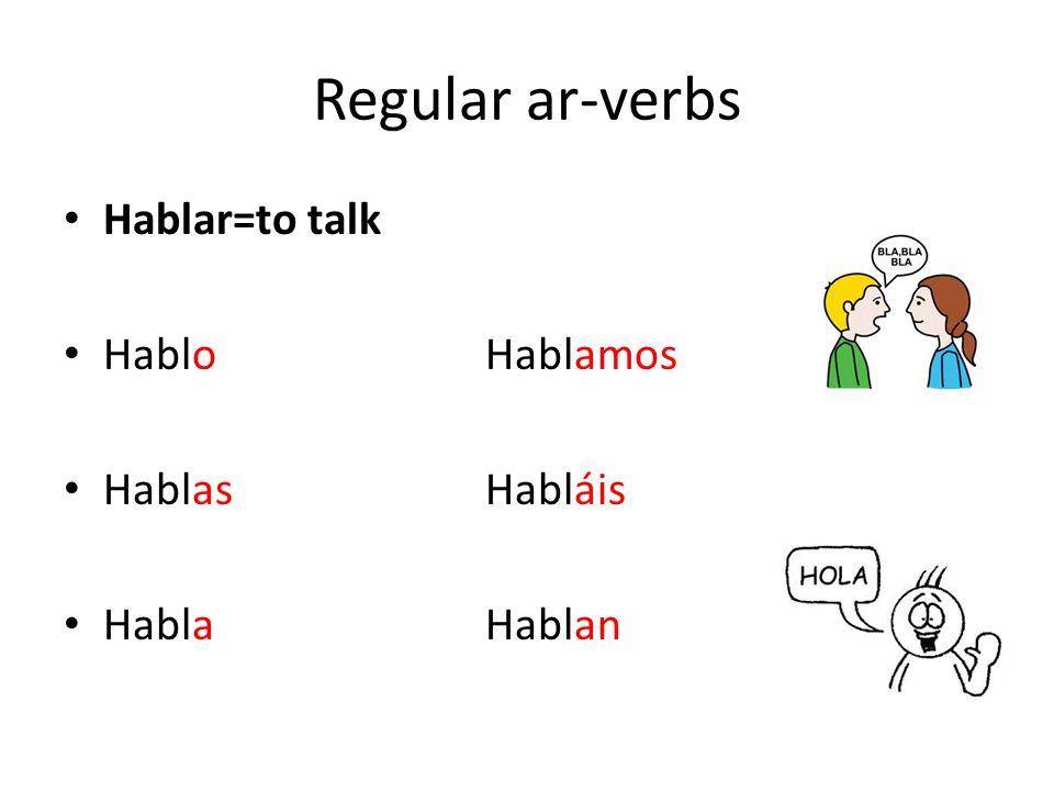 Regular ar-verbs Hablar=to talk Hablo Hablamos Hablas Habláis