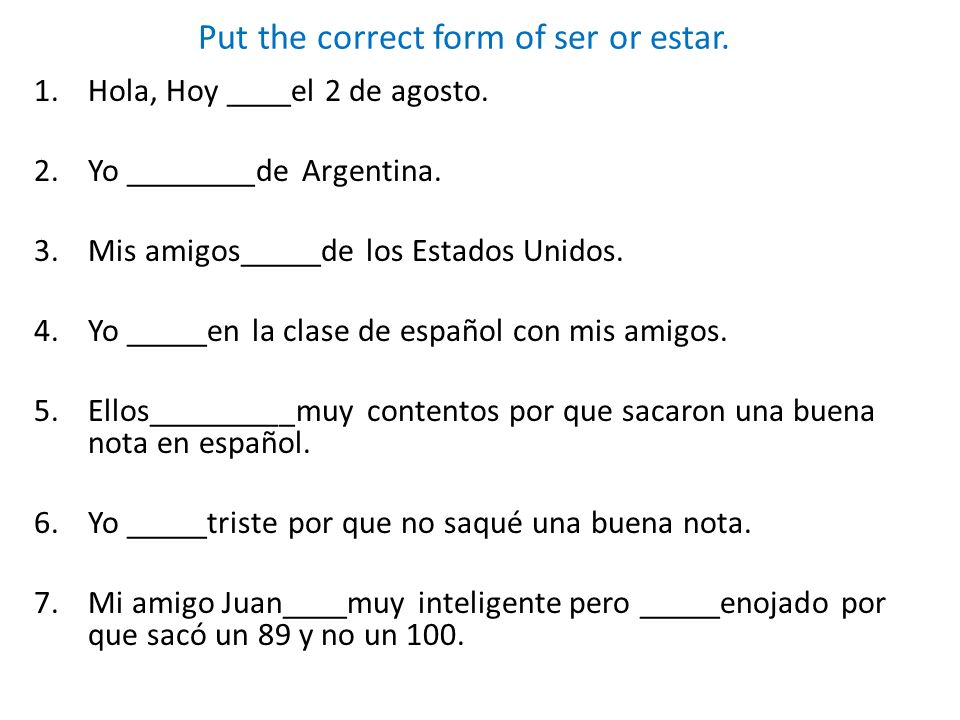 Put the correct form of ser or estar.