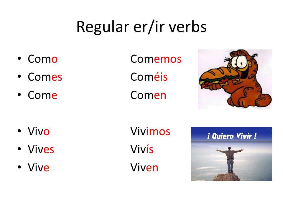 Regular er/ir verbs Como Comemos Comes Coméis Come Comen Vivo Vivimos