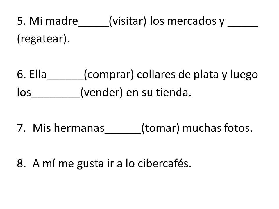 5. Mi madre_____(visitar) los mercados y _____