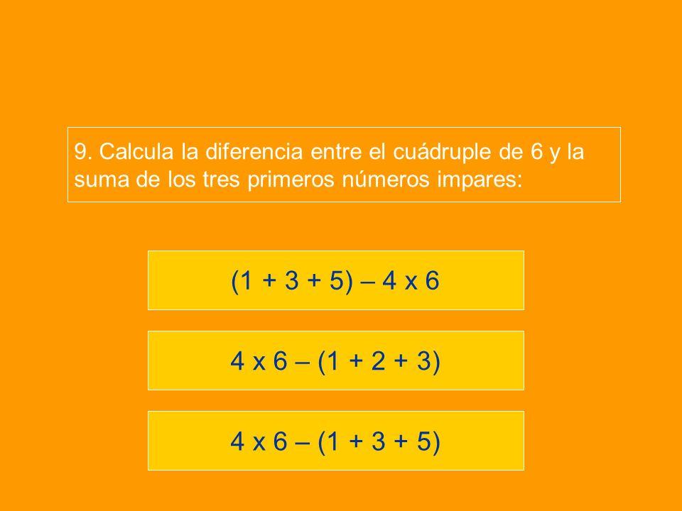 9. Calcula la diferencia entre el cuádruple de 6 y la