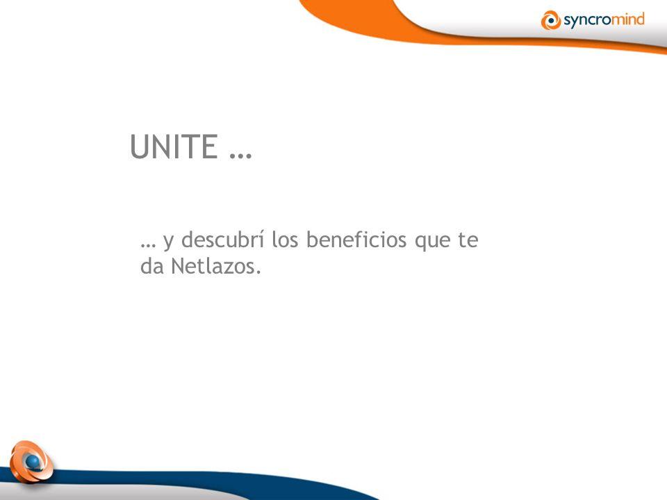UNITE … … y descubrí los beneficios que te da Netlazos.