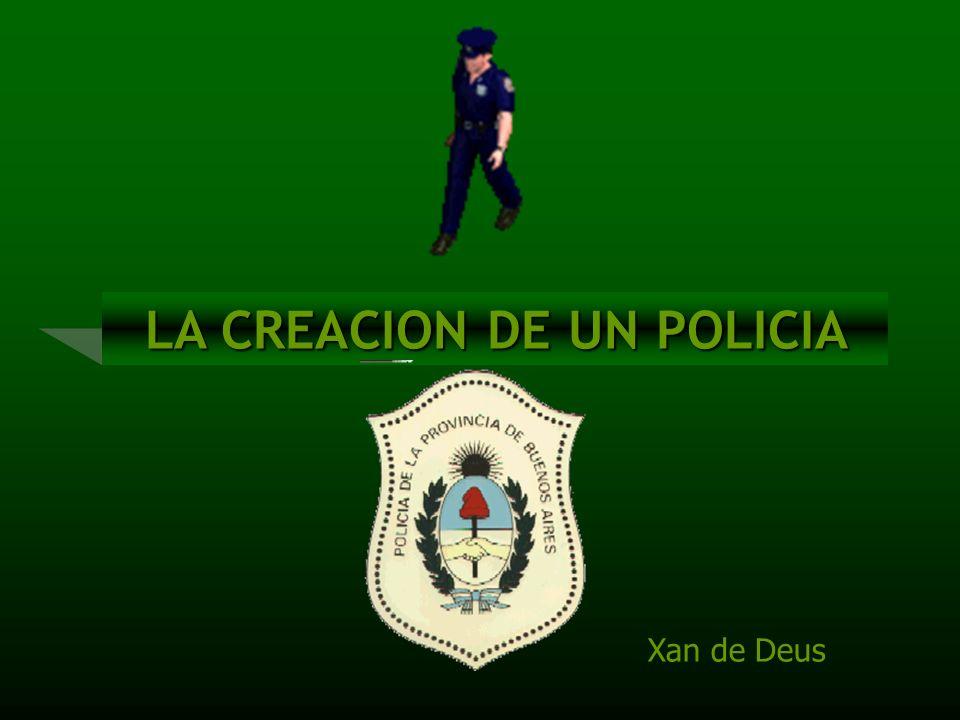 LA CREACION DE UN POLICIA