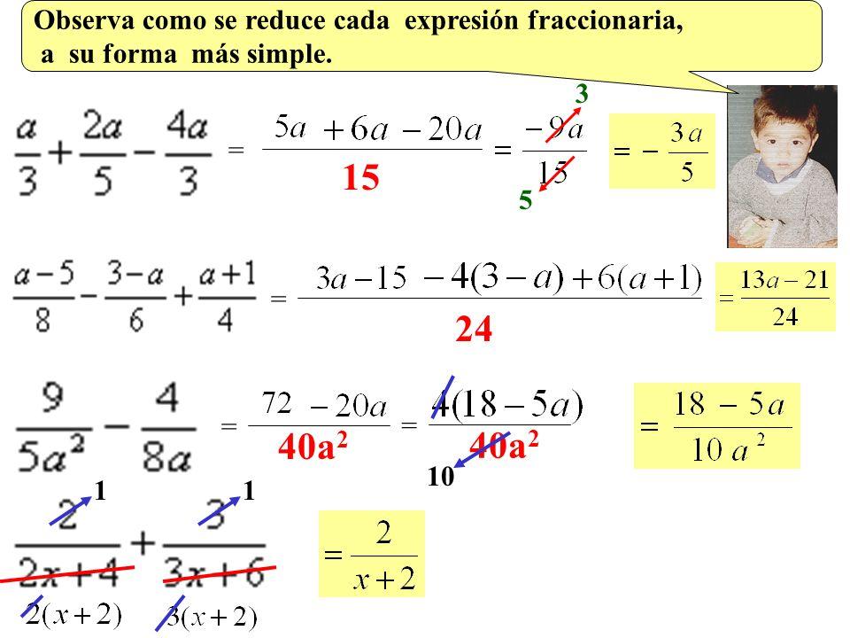 15 24 40a2 40a2 Observa como se reduce cada expresión fraccionaria,