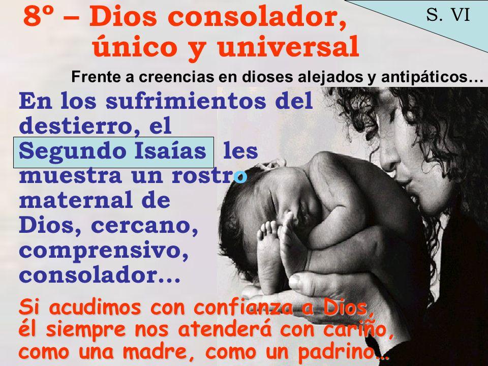 8º – Dios consolador, único y universal